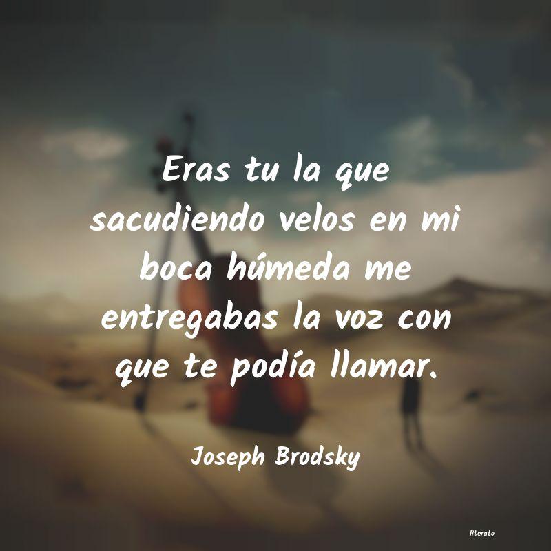 Joseph Brodsky Eras Tu La Que Sacudiendo Velo