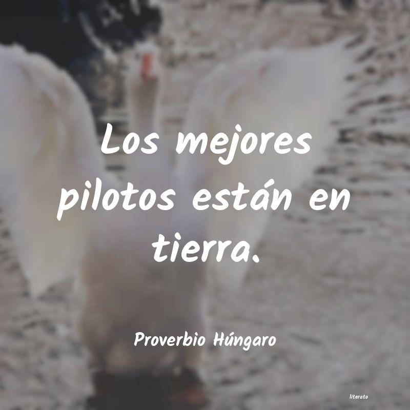 Proverbio Húngaro Los Mejores Pilotos Están En