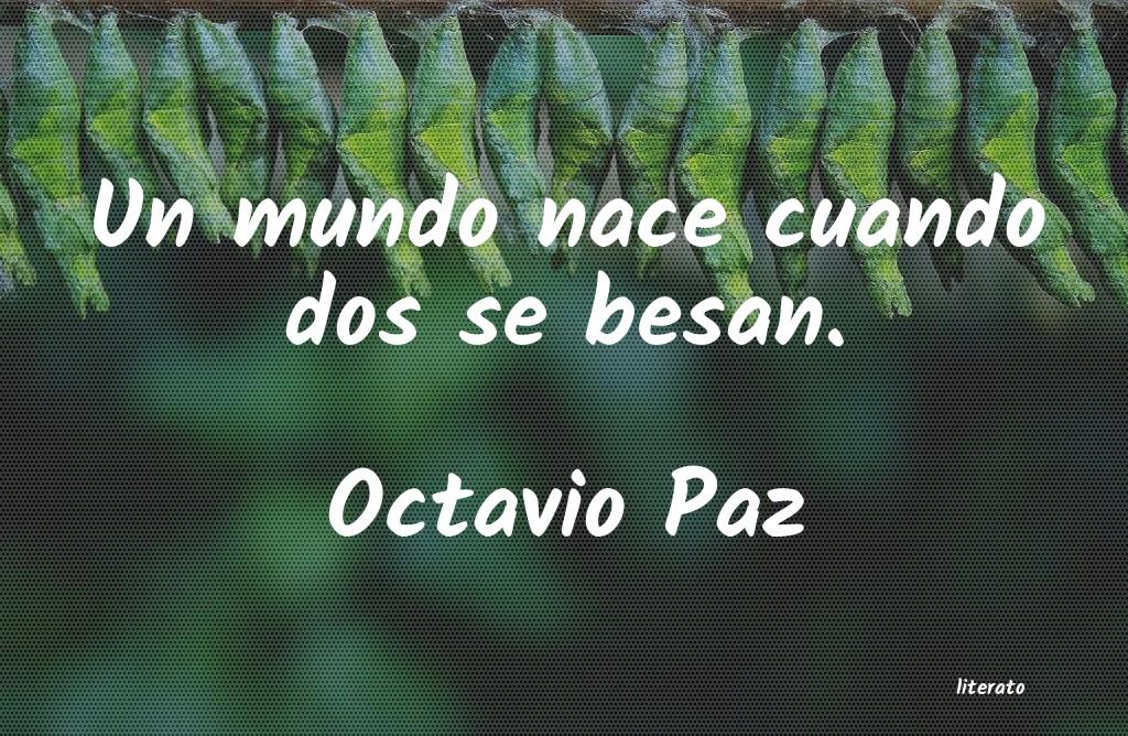 Octavio Paz Un Mundo Nace Cuando Dos Se Be