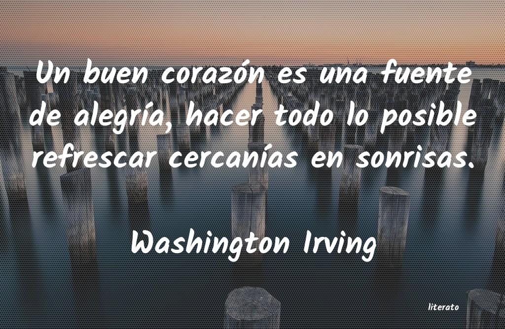 Washington Irving Un Buen Corazón Es Una Fuente