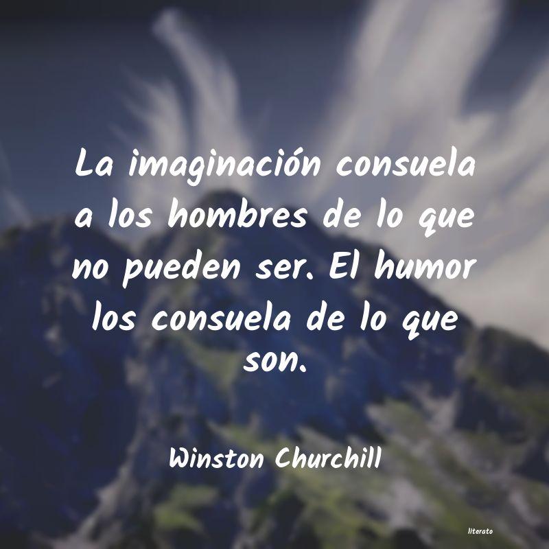 Winston Churchill La Imaginación Consuela A Los