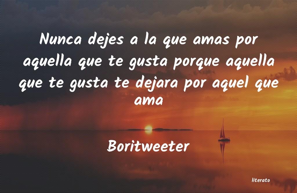 Boritweeter Nunca Dejes A La Que Amas Por