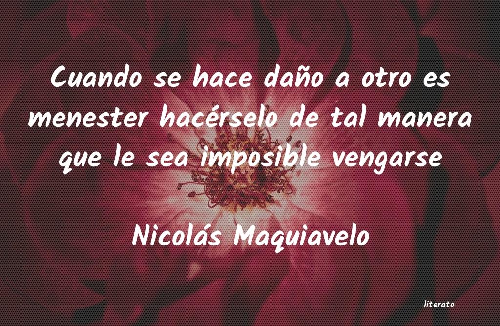 Nicolás Maquiavelo Cuando Se Hace Daño A Otro Es