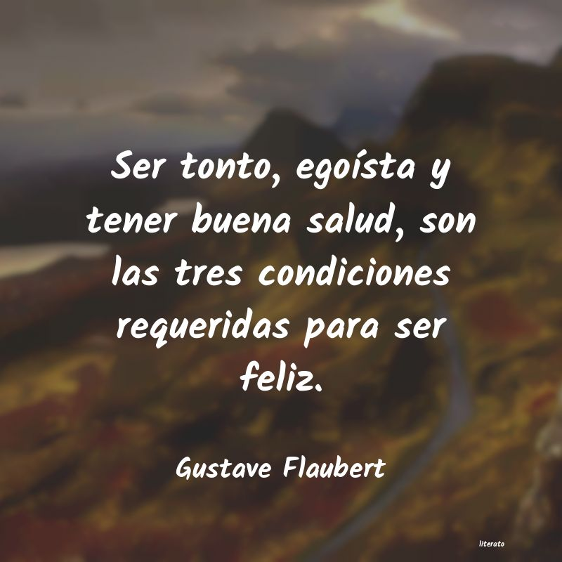 Gustave Flaubert Ser Tonto Egoísta Y Tener Bu