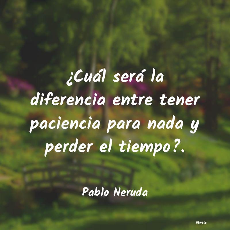 Pablo Neruda Cuál Será La Diferencia En