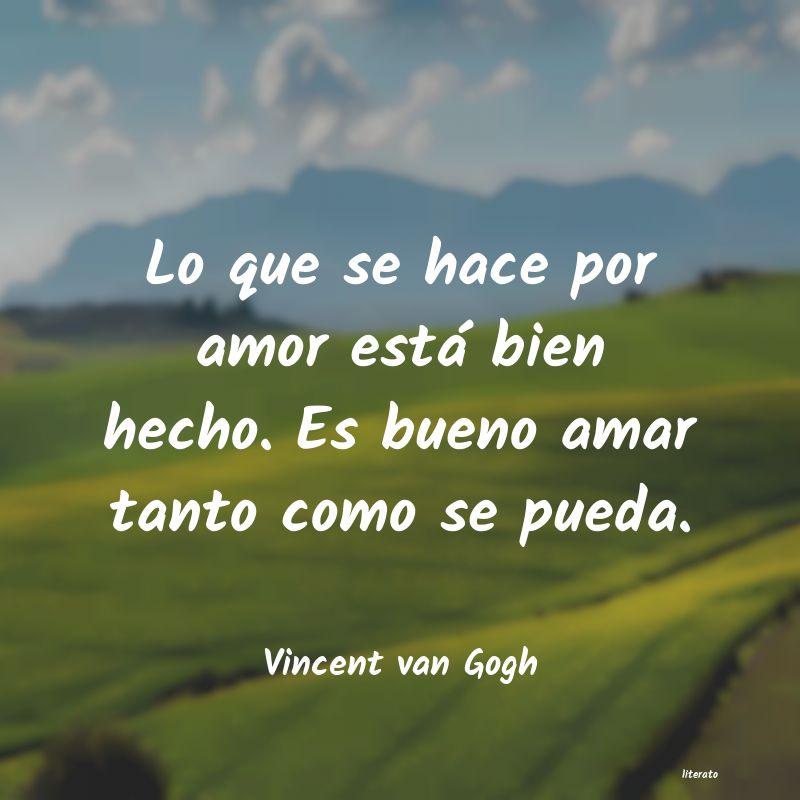 Vincent Van Gogh Lo Que Se Hace Por Amor Está