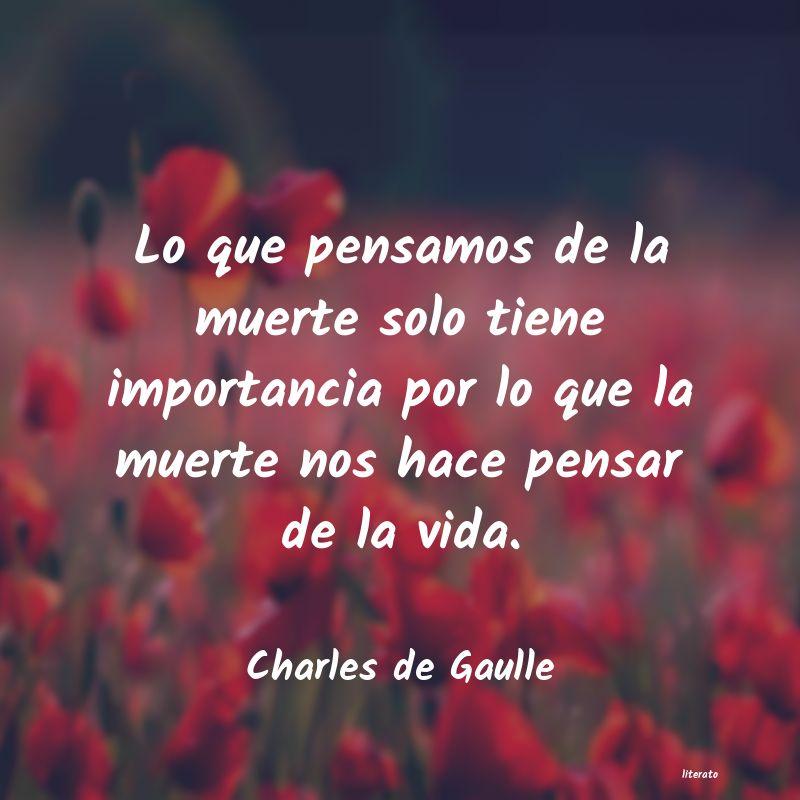 Charles De Gaulle Lo Que Pensamos De La Muerte S