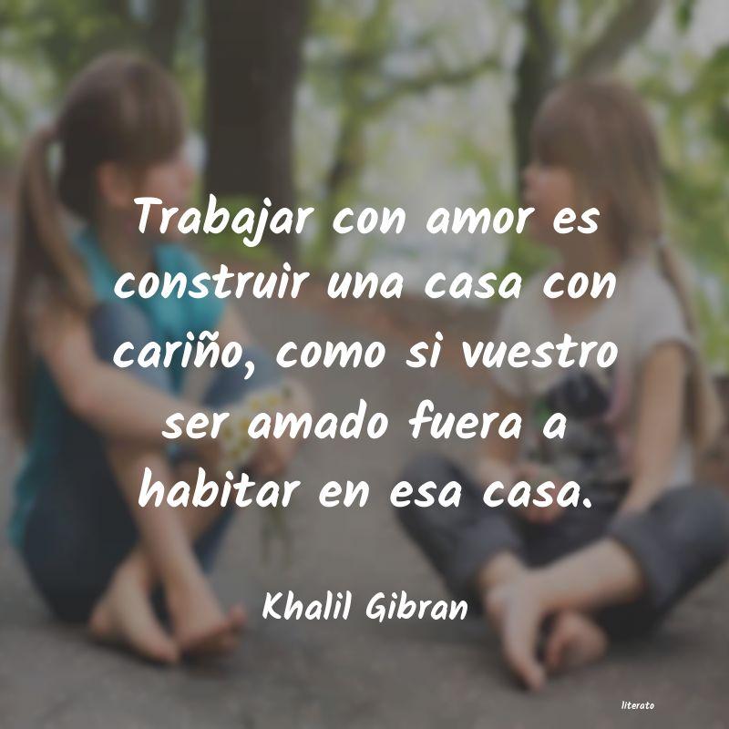 Khalil Gibran Trabajar Con Amor Es Construir
