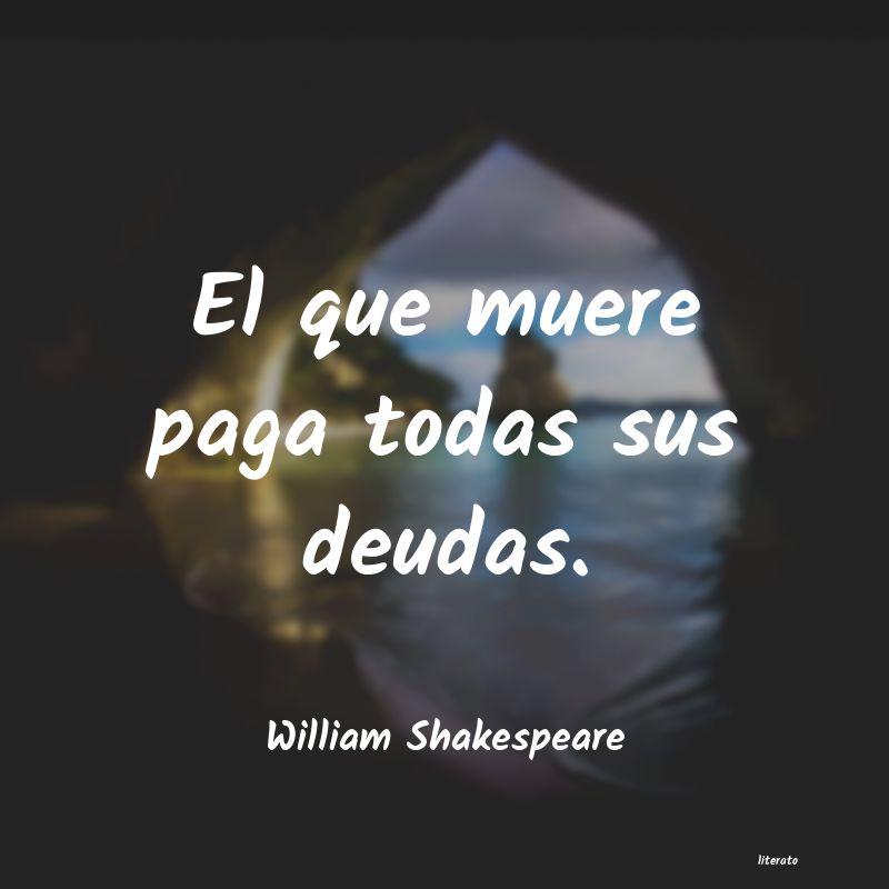 William Shakespeare El Que Muere Paga Todas Sus De