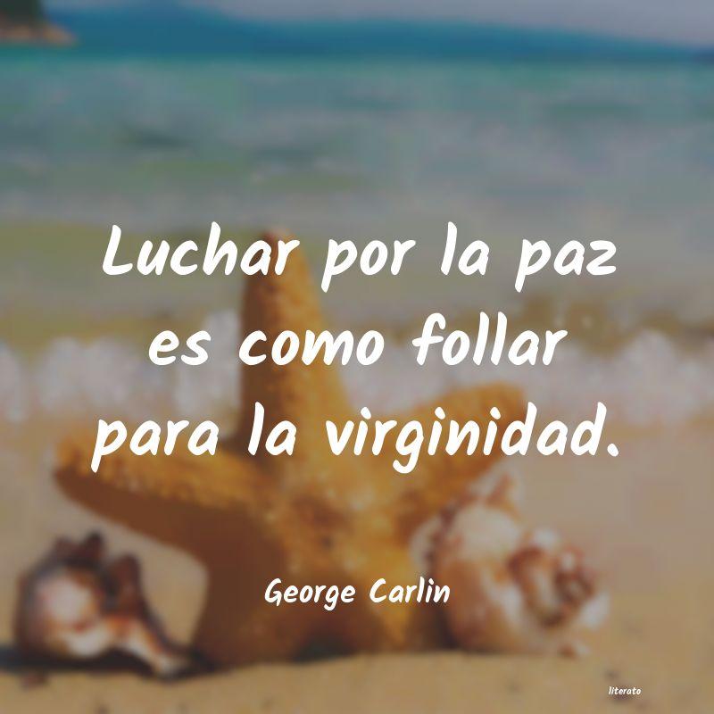 George Carlin Luchar Por La Paz Es Como Foll