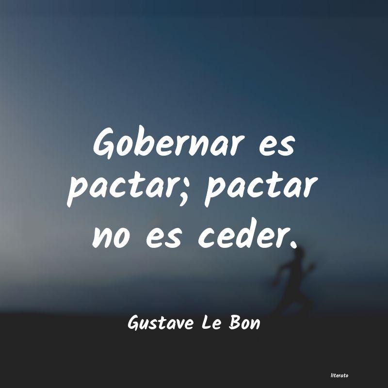 Gustave Le Bon Gobernar Es Pactar Pactar No