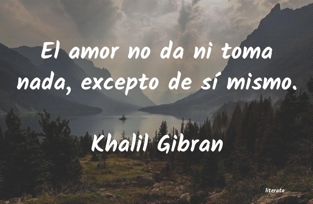 Khalil Gibran El Amor No Da Ni Toma Nada Ex