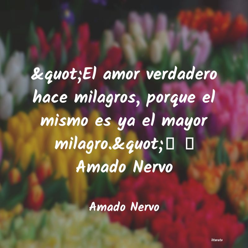 Amado Nervo El Amor Verdadero Hace M