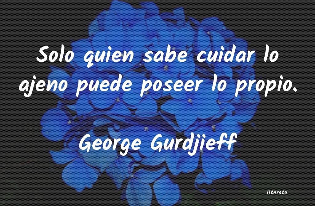 George Gurdjieff Solo Quien Sabe Cuidar Lo Ajen