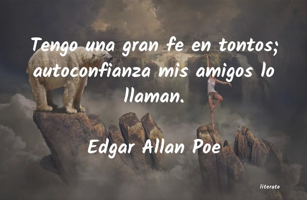 Edgar Allan Poe Tengo Una Gran Fe En Tontos A