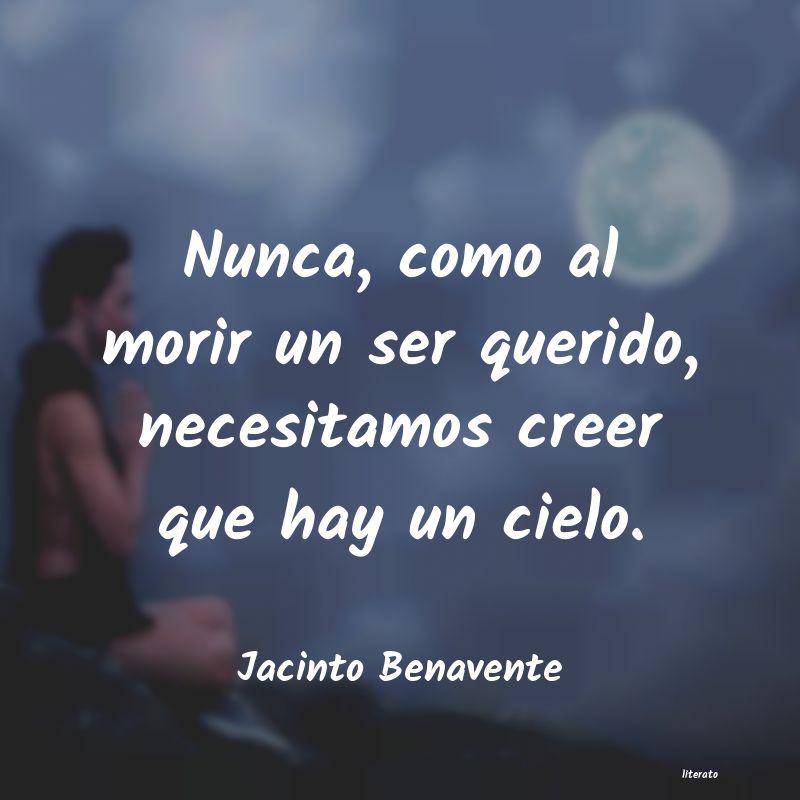 Jacinto Benavente Nunca Como Al Morir Un Ser Qu