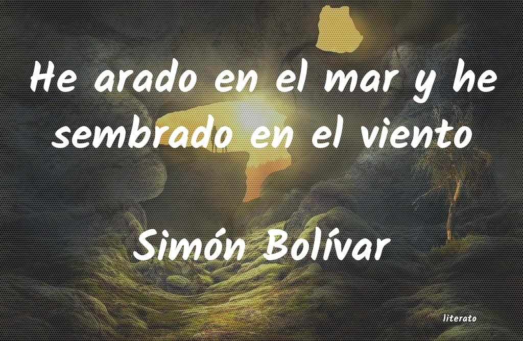 Simón Bolívar He Arado En El Mar Y He Sembra