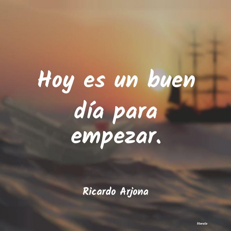 Ricardo Arjona Hoy Es Un Buen Día Para Empez