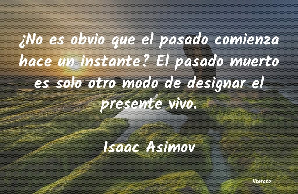 Isaac Asimov No Es Obvio Que El Pasado Co