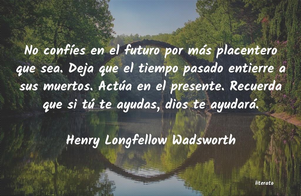 Henry Longfellow Wadsworth No Confíes En El Futuro Por M