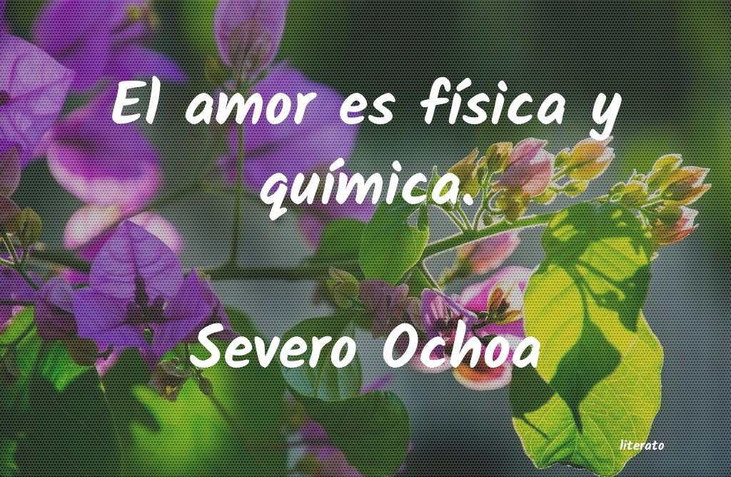 Severo Ochoa El Amor Es Física Y Química