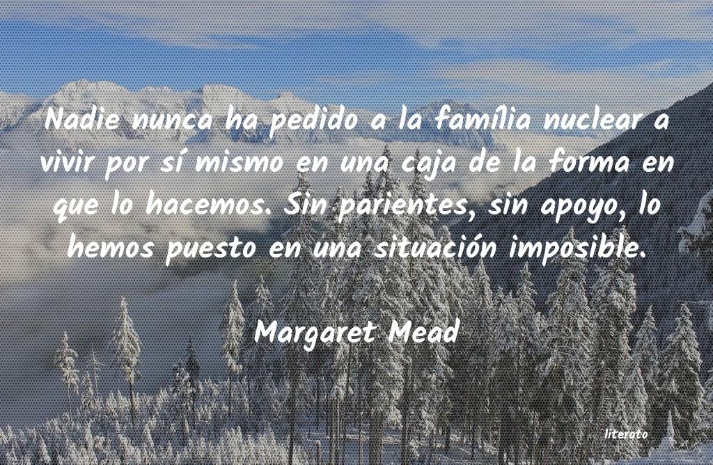 Margaret Mead Nadie Nunca Ha Pedido A La Fam