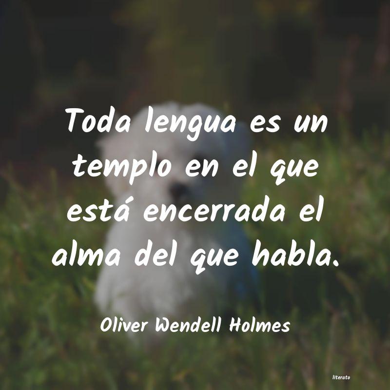 Oliver Wendell Holmes Toda Lengua Es Un Templo En El