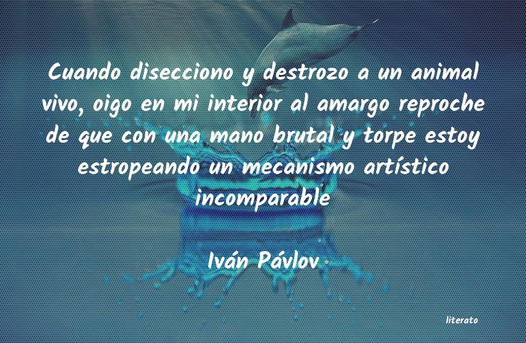 Iván Pávlov Cuando Disecciono Y Destrozo A