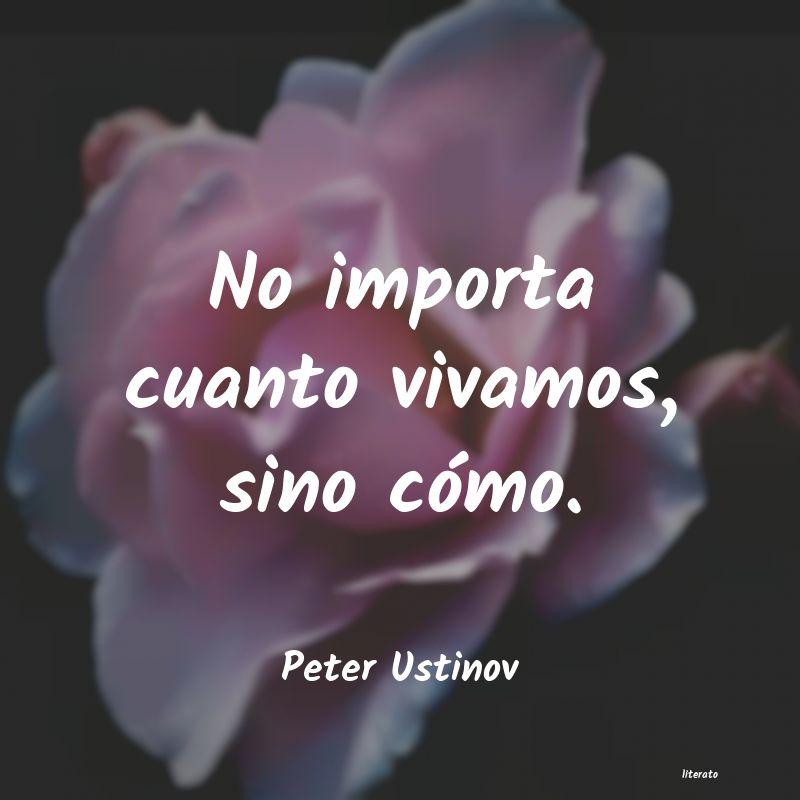 Peter Ustinov No Importa Cuanto Vivamos Sin
