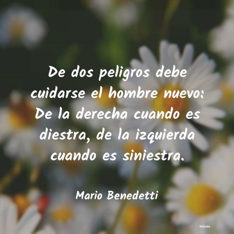 Mario Benedetti De Dos Peligros Debe Cuidarse
