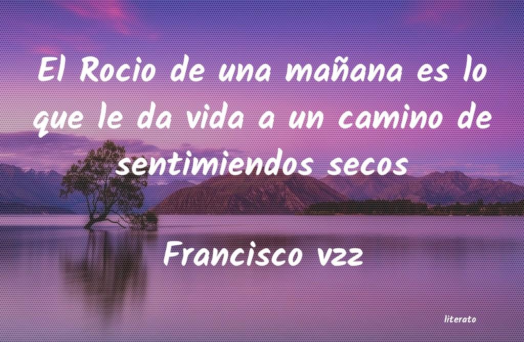 Francisco Vzz El Rocio De Una Mañana Es Lo