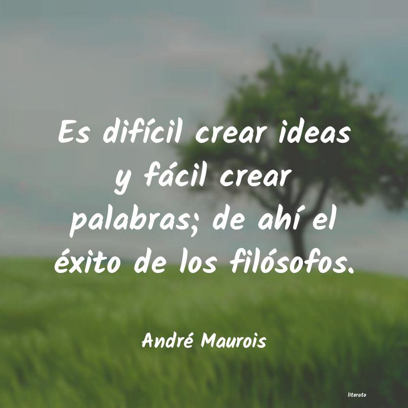 André Maurois Es Difícil Crear Ideas Y Fác