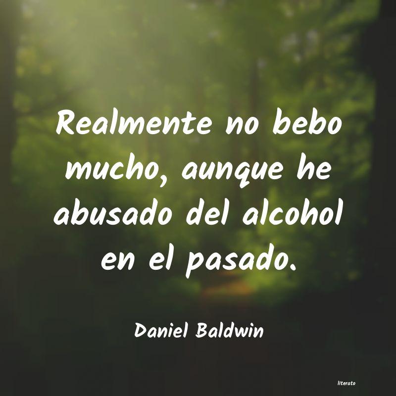 Daniel Baldwin Realmente No Bebo Mucho Aunqu