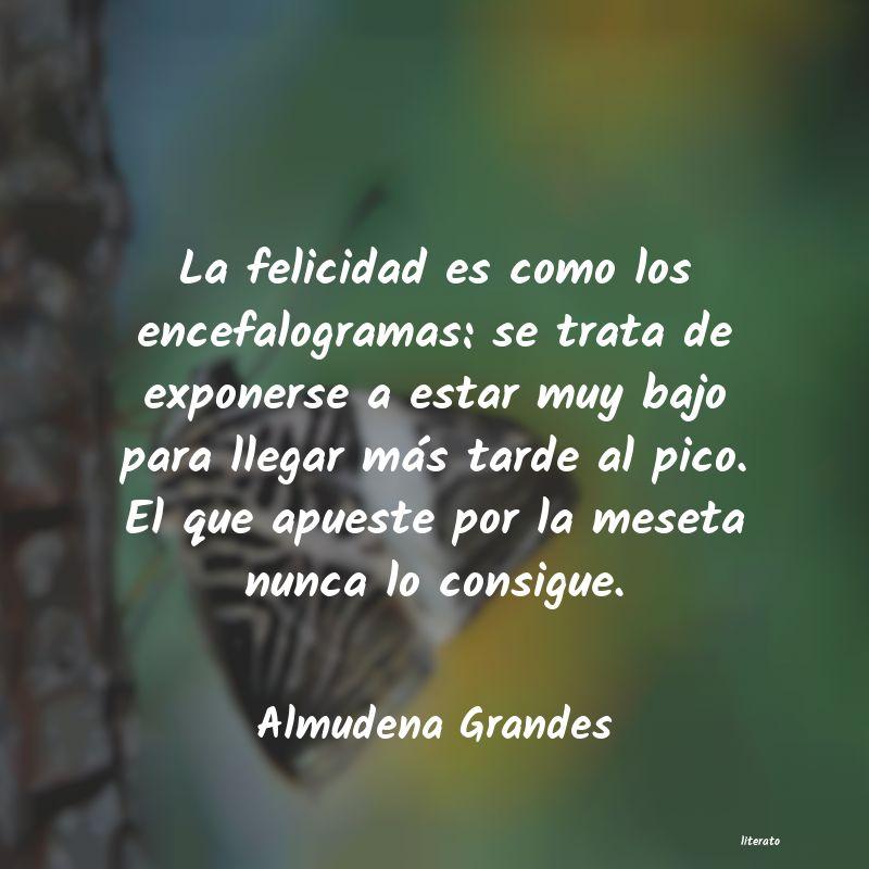 Almudena Grandes La Felicidad Es Como Los Encef