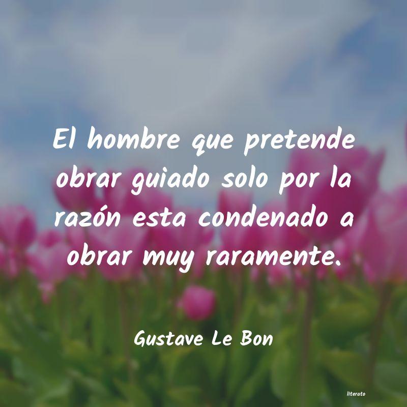 Gustave Le Bon El Hombre Que Pretende Obrar G