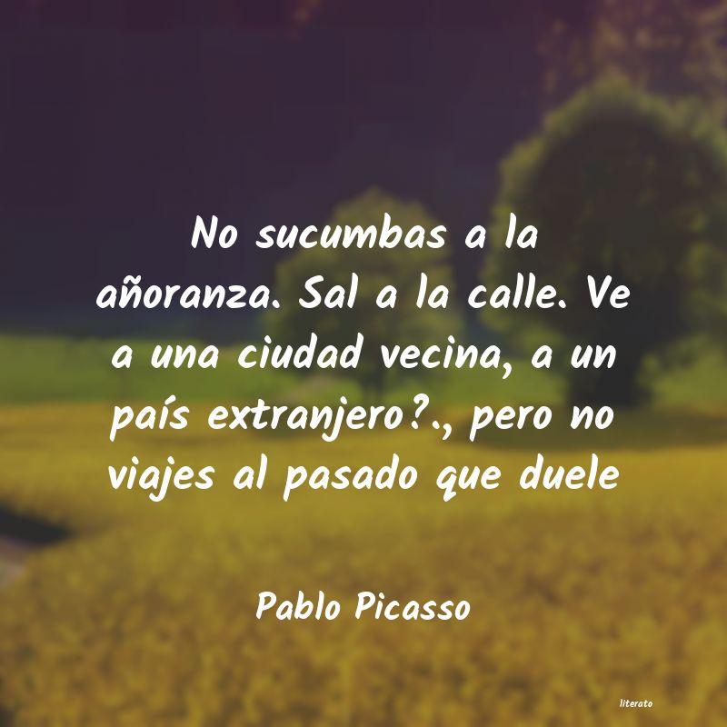 Pablo Picasso No Sucumbas A La Añoranza Sa