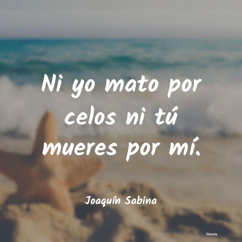 Joaquín Sabina Ni Yo Mato Por Celos Ni Tú Mu