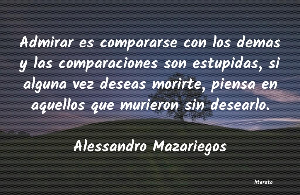 Alessandro Mazariegos Admirar Es Compararse Con Los