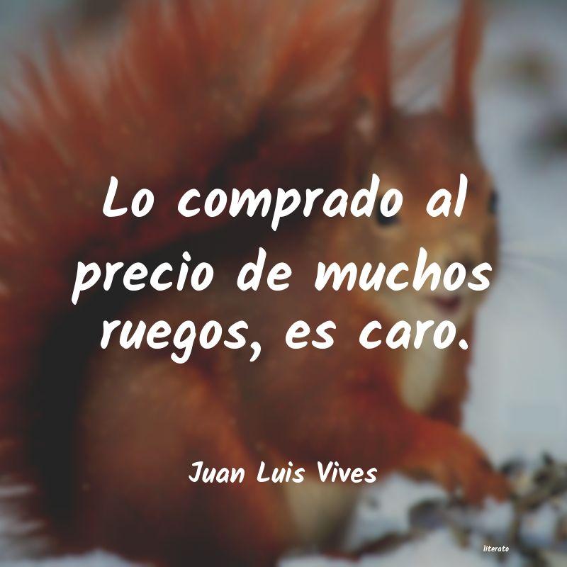 Juan Luis Vives Lo Comprado Al Precio De Mucho