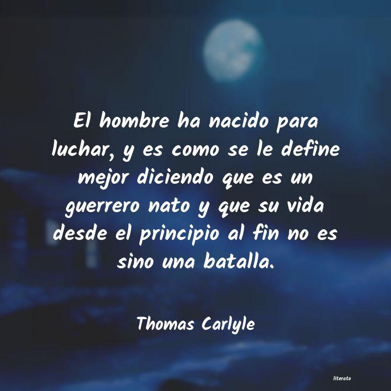 Thomas Carlyle El Hombre Ha Nacido Para Lucha