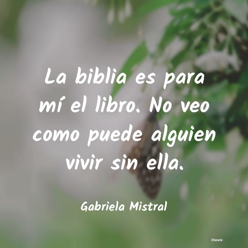 Gabriela Mistral La Biblia Es Para Mí El Libro