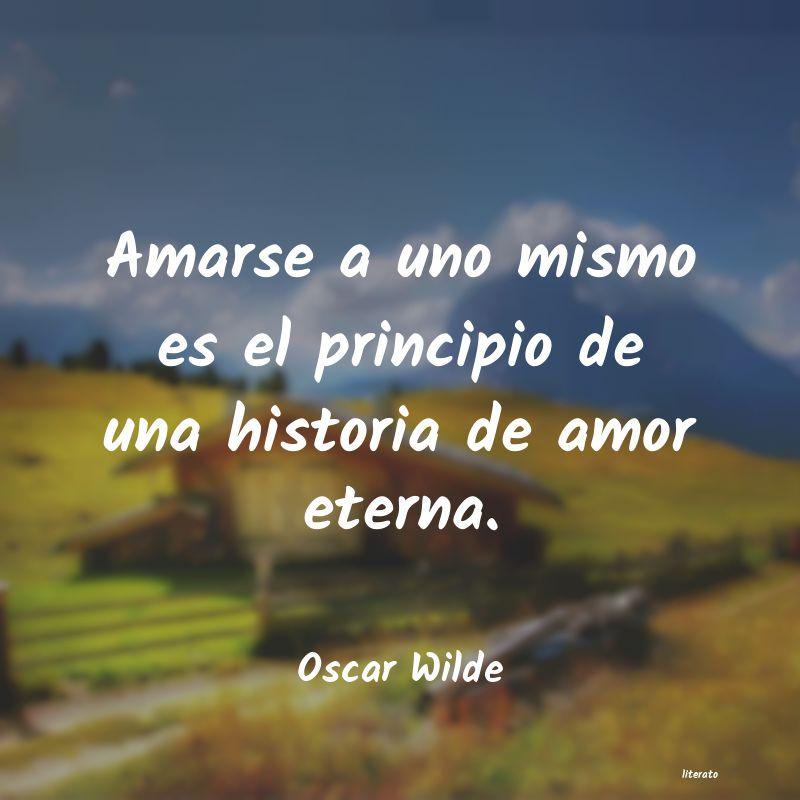 Oscar Wilde Amarse A Uno Mismo Es El Princ