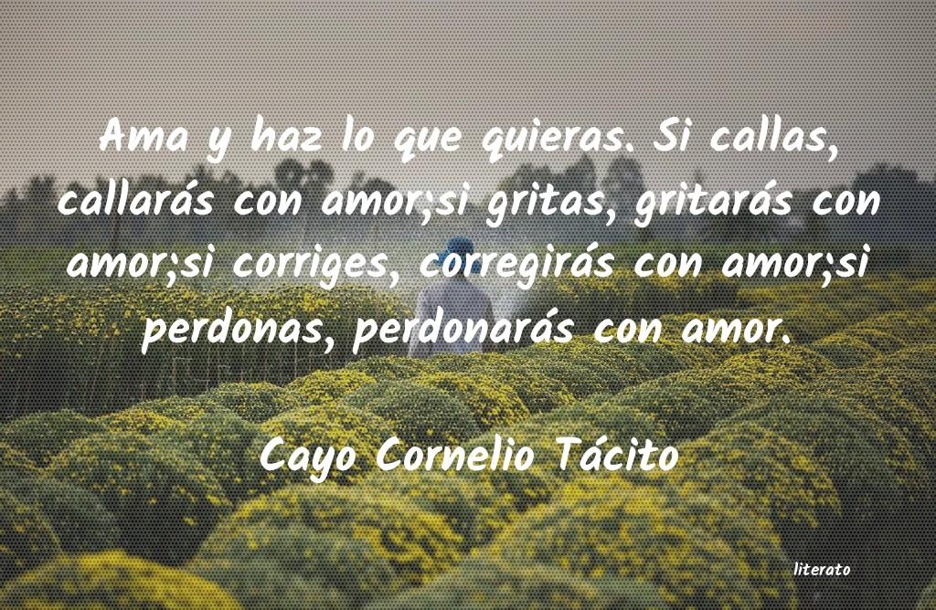 Cayo Cornelio Tácito Ama Y Haz Lo Que Quieras Si C