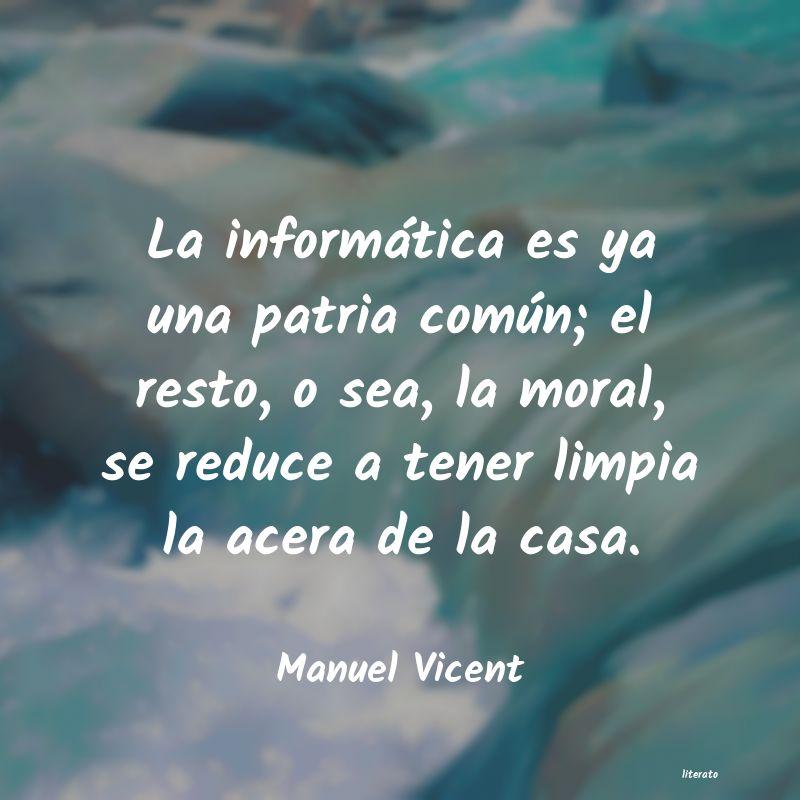 Manuel Vicent La Informática Es Ya Una Patr