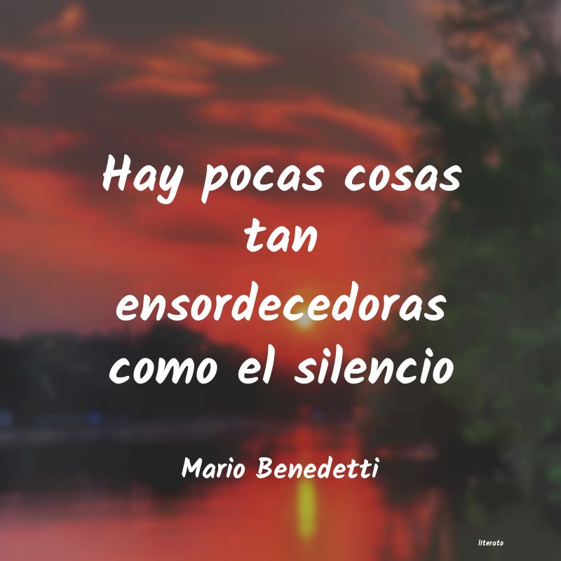 Mario Benedetti Hay Pocas Cosas Tan Ensordeced