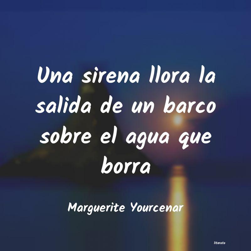 Marguerite Yourcenar Una Sirena Llora La Salida De