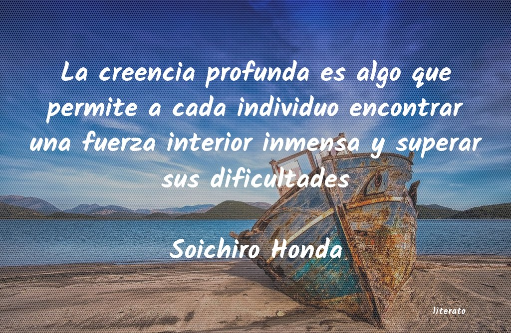 Soichiro Honda La Creencia Profunda Es Algo Q