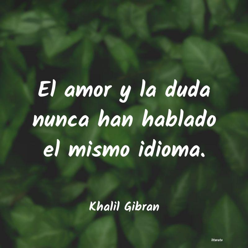 Khalil Gibran El Amor Y La Duda Nunca Han Ha