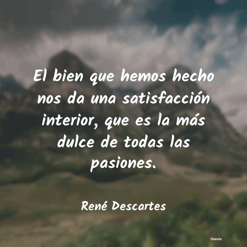 René Descartes El Bien Que Hemos Hecho Nos Da
