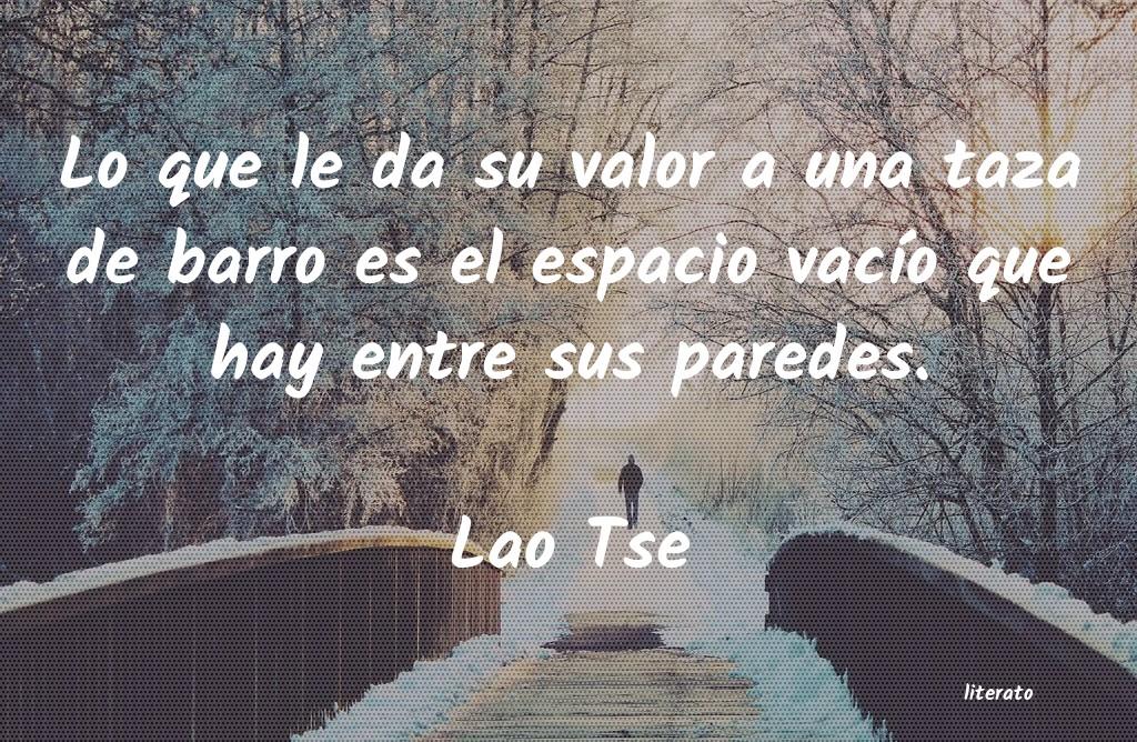 Lao Tse Lo Que Le Da Su Valor A Una Ta